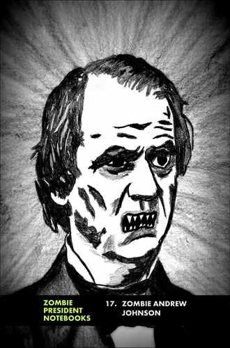 17. Zombie Andrew Johnson  by Zombie President Notebooks (ProductiveLuddite.com)
