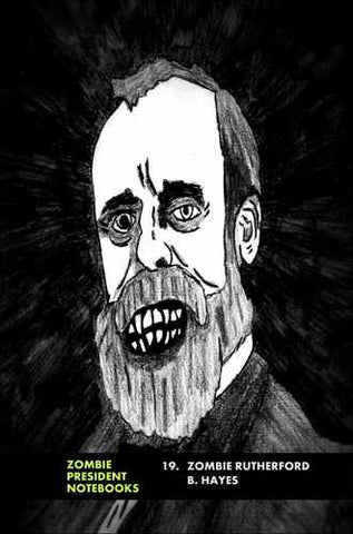 19. Zombie Rutherford B. Hayes  by Zombie President Notebooks (ProductiveLuddite.com)