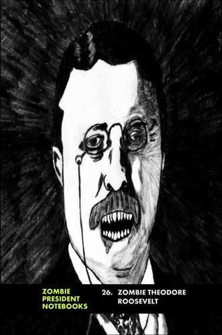 26. Zombie Theodore Roosevelt  by Zombie President Notebooks (ProductiveLuddite.com)
