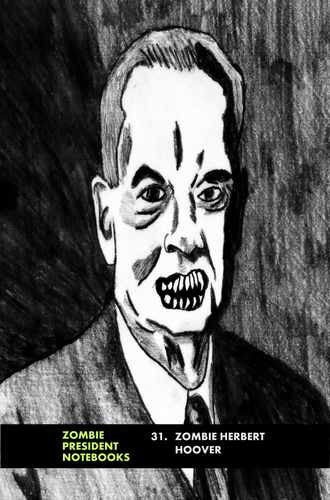31. Zombie Herbert Hoover  by Zombie President Notebooks (ProductiveLuddite.com)
