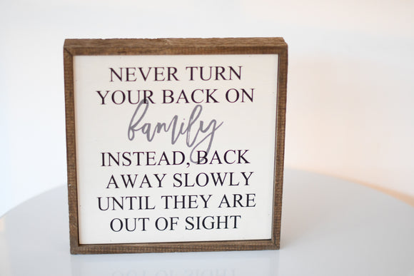 Never Turn Your Back on Family Wood Sign