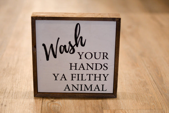 Wash Your Hands, Ya Filthy Animal Wood Sign