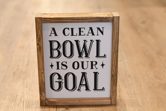 Clean Bowl is the Goal Wood Sign