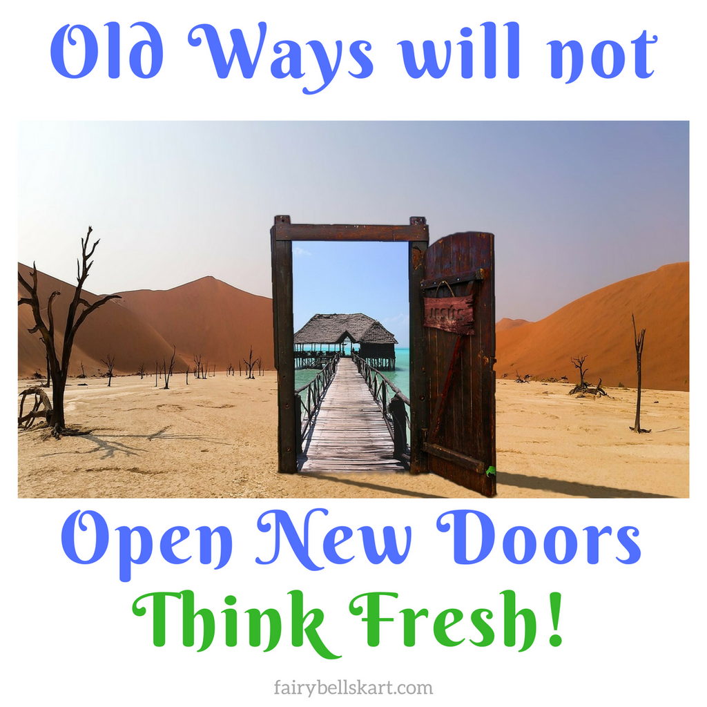 "#17 Quotes_fairybellskart.com  ""Old Ways will not Open New Doors, Think Fresh!"" :)"