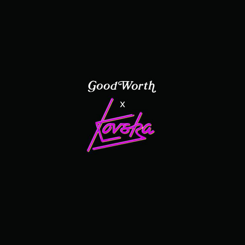 GOOD WORTH X CHLOE KOVSKA