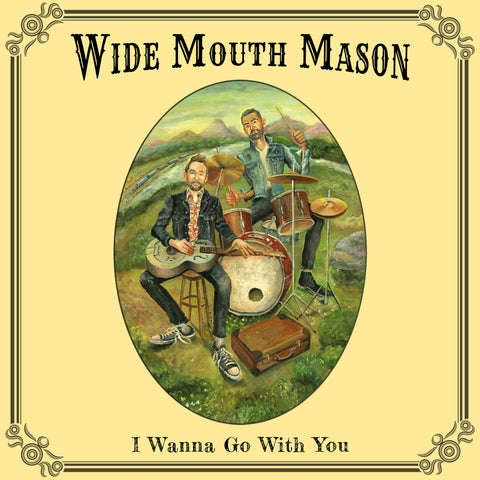 Wide Mouth Mason - I Wanna Go With You (CD)