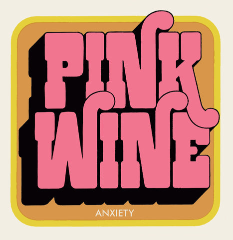 Pink Wine - Anxiety