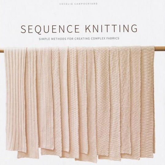 Sequence Knitting Simple Methods for Complex Fabrics