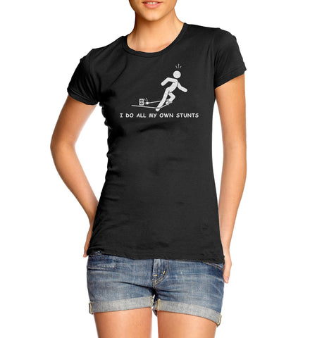 I Do All My Own Stunts T-Shirt for Women