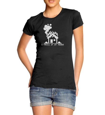 I Tried It At Home T-Shirt for Women