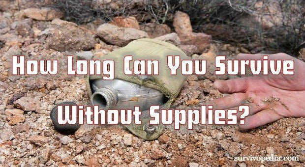 How Long Can You Survive Without Supplies?