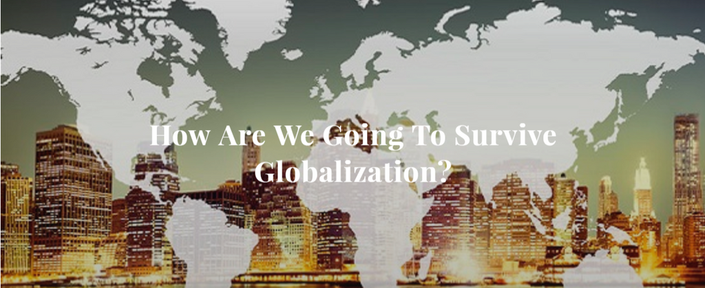 How Are We Going To Survive Globalization?