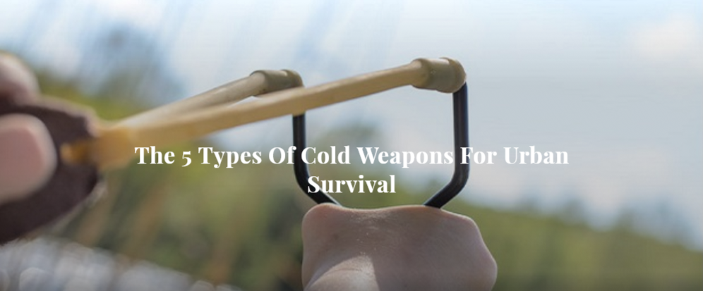 The 5 Types Of Cold Weapons For Urban Survival