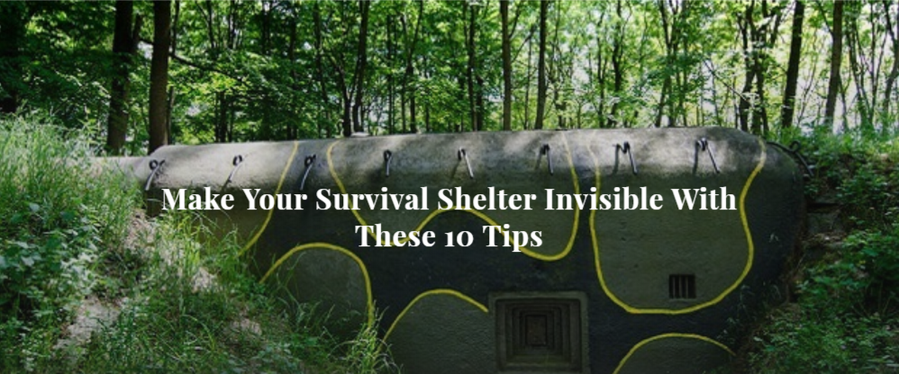 Make Your Survival Shelter Invisible With These 10 Tips