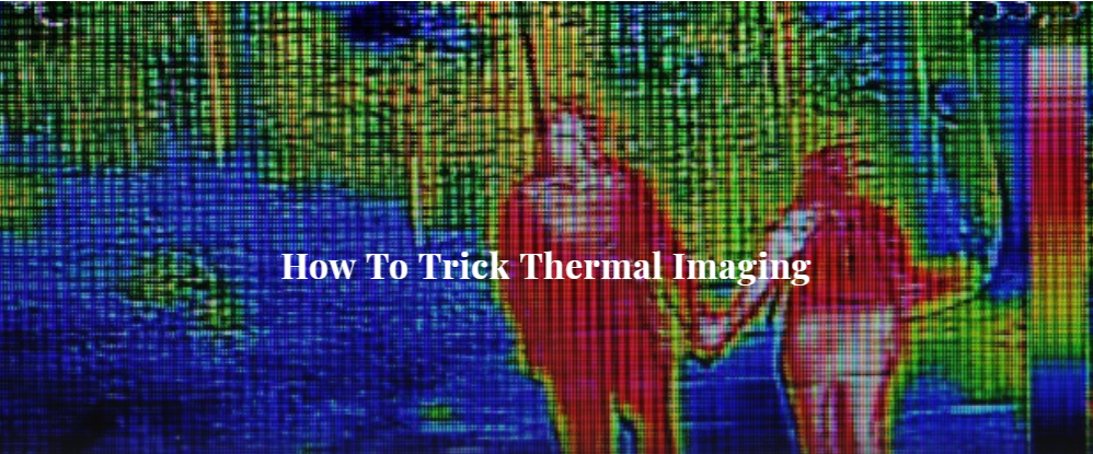 How To Trick Thermal Imaging