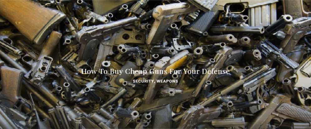 How To Buy Cheap Guns For Your Defense SECURITY, WEAPONS