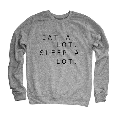 Eat A Lot. Sleep A Lot. Sweatshirts