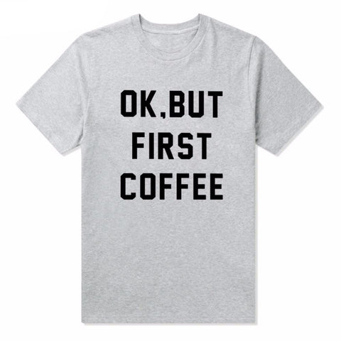 OK BUT FIRST COFFEE Letters Printed Women Tees