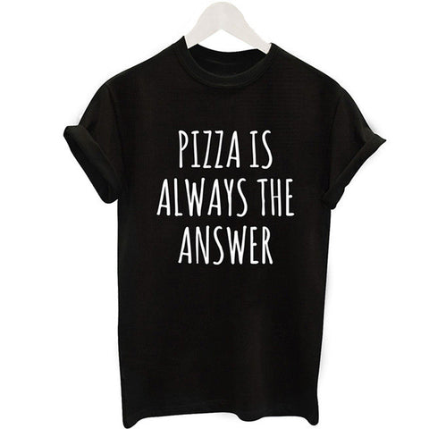 Pizza is Always The Answer Printed T-Shirt