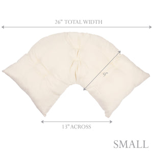 "The Right Pillow Small is 26 inches wide at the top, 13 inches wide at the shoulders and 9"" across."