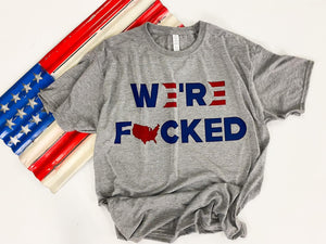 PRE-ORDER Round 2 - We're F*cked Graphic Tee