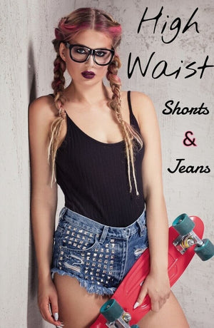 High Waist Denim Shorts And Jeans! The hottest collection of denim shorts and jean styles.