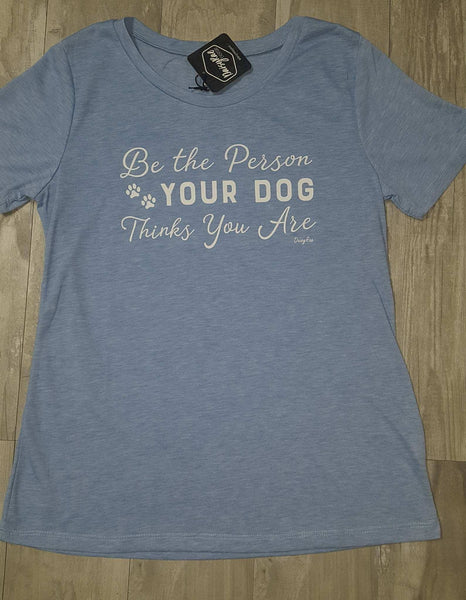 Be the Person Your Dog Thinks You are on Light Blue Heather Tee