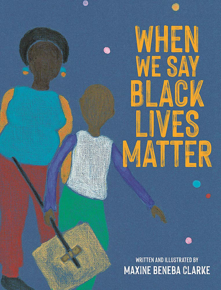 When We Say Black Lives Matter is a gorgeous and essential picture book for children of all ages from bestselling and award-winning author Maxine Beneba Clarke.
