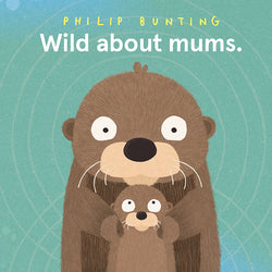 Get Wild About Mums in Philip Bunting's book, because good mums come in many different shapes and species!