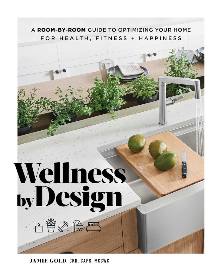 Wellness by Design offers a room-by-room guide to design your home to optimise your healthy lifestyle from certified kitchen designer and wellness design consultant Jamie Gold.