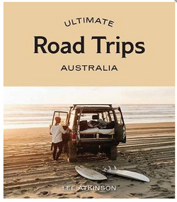 In Ultimate Road Trips: Australia, author Lee Atkinson highlights 40 of the best driving holidays around the country.