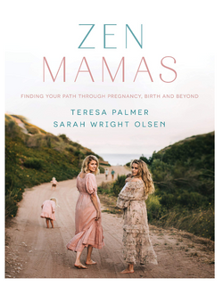The Zen Mamas book by Teresa Palmer and Sarah Wright Olsen will help you find your path through pregnancy, birth and beyond.
