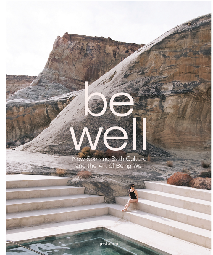 In the BE WELL: New Bath and Spa Culture and The Art of Being Well book from GESTALTEN -- you'll discover one of life's greatest pleasures is a day spent rejuvenating the body and nourishing the spirit.