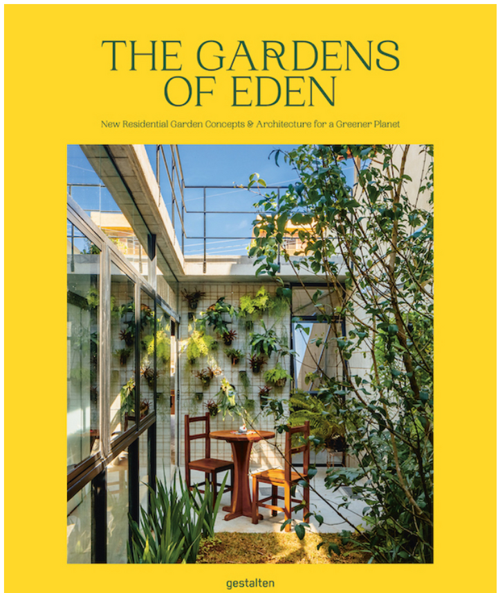 The Gardens of Eden: New Residential Garden Concepts and Architecture for a Greener Planet presents spaces that are more imaginative, diverse, and sustainable.