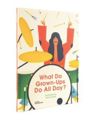 What Do Grown-Ups Do All Day? by Virginie Morgand, depicts punk rock drummers, journalists, male nurses, bistro chefs, designers, and more.