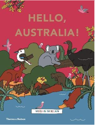 Hello Australia! by Megan McKean. This time we're taking a trip around Australia to discover more about the animals, birds and plants that live here.