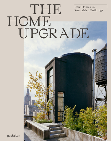 From lush suburban residences to former churches and barns, The Home Upgrade by GESTALTEN shows the rewards of reinventing a historic property that needs work.