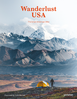 Wanderlust USA by GESTALTEN. Experienced outdoor enthusiasts and those lacing-up their boots for their first time: prepare to hike the diverse American landscape.