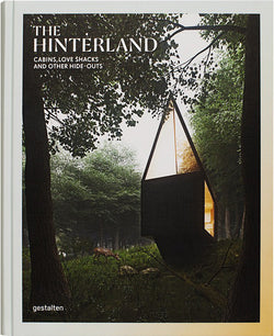 The Hinterland by GESTALTEN. The cabin has become our third place, our hideaway where we can recharge our spirits, away from the constraints of society and the stress of the everyday.