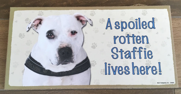 Sign and image - A spoiled rotten Staffie lives here! (white in Colour))