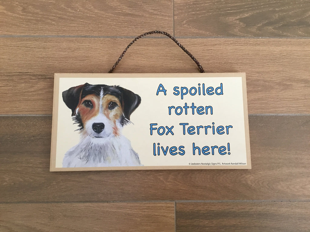 Plaque - A Spoiled rotten Fox Terrier lives here!