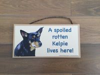 Kelpie Plaque - A Spoiled dog lives here