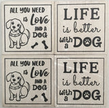 4 dog coaster shown with saying 1 All you need is love and a dog. 2. Life is better with a dog.