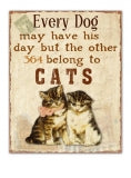 Every Dog may have its day but the other 364 days belong to the CAT.