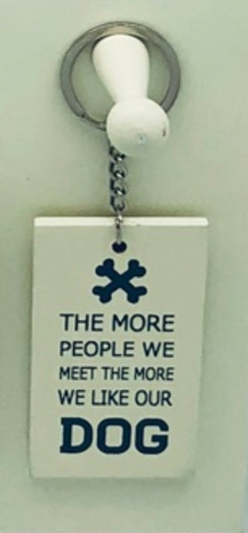 Key Ring - The more people we meet the more we like our dog
