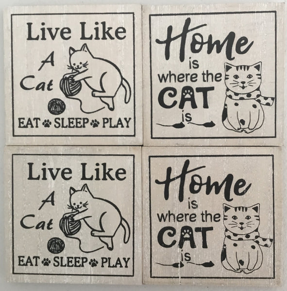 4 Cat coasters shown 2 sayings 1. Live like a cat Eat Sleep Play. 2. Home is where the Cat is.