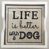 4 coaster in a wooden box - 2 saying 1. Life is better with a dog 2. All you need is love and a Dog