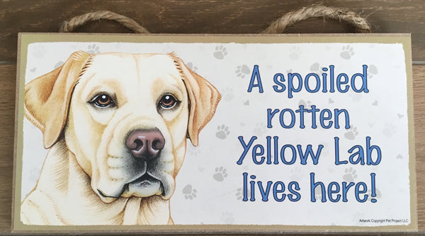 Plaque  - A spoiled rotten Yellow lab lives here!