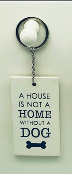 A house is not a home without a dog - key ring