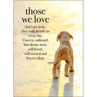 Affirmation Card - Those we love don't go away, they walk beside us every day. Unseen, unheard, but always near, still loved, still missed and forever dear.